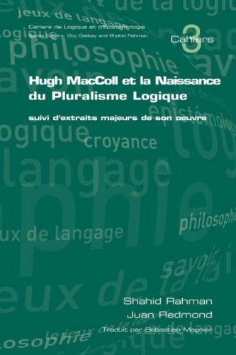 Hugh MacColl Et La Naissance Du Pluralisme Logique: Suivi D'Extraits Majeurs de Son Oeuvre 9781904987826