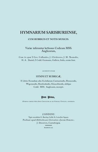 Hymnarium Sarisburiense, Cum Rubricis Et Notis Musicis. ... Hymni Et Rubricae. (Facsimile 1851). 9781906857721