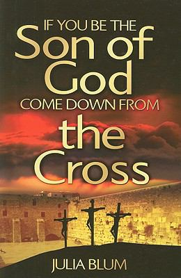 If You Be the Son of God, Come Down from the Cross 9781903725634