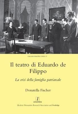 Il Teatro Di Eduardo de Filippo: La Crisi Della Famiglia Patriarcale 9781905981342