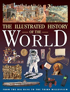 Illustrated History of the World: From the Big Bang to the Third Millennium 9781904668473