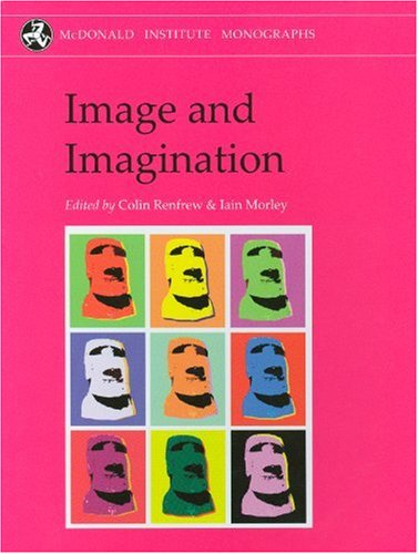 Image and Imagination: A Global Prehistory of Figurative Representation 9781902937489