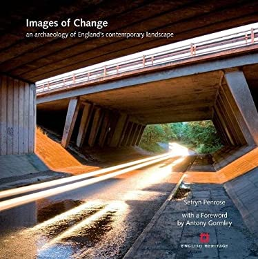 Images of Change: An Archaeology of England's Contemporary Landscape 9781905624140