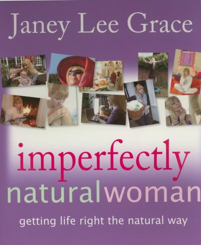 Imperfectly Natural Woman: Getting Life Right the Natural Way 9781904424895