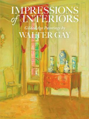 Impressions of Interiors: Gilded Age Paintings by Walter Gay 9781907804083
