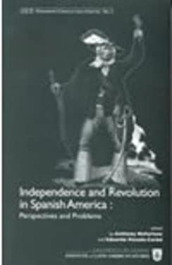 Independence and Revolution in Spanish America: Perspectives and Problems 9781900039277