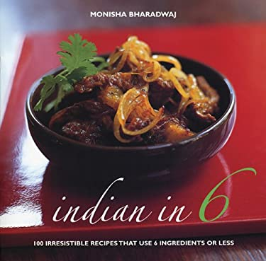 Indian in 6: 100 Irresistible Recipes That Use 6 Ingredients or Less 9781904920168