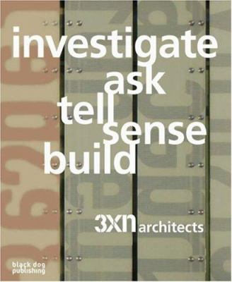 Investigate, Ask, Tell, Sense, Build: 3xn Architects 9781906155230