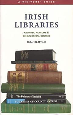 Irish Libraries: Archives, Museums & Genealogical Centres: A Visitor's Guide 9781903688281