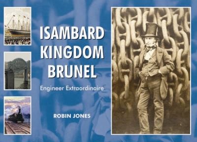 Isambard Kingdom Brunel: Engineer Extraordinaire 9781906887759