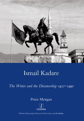 Ismail Kadare: The Writer and the Dictatorship 1957-1990 9781906540517
