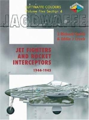Jagdwaffe Volume 5, Section 4: Jet Fighters and Rocket Interceptors 1944-1945 9781903223529