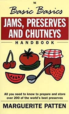 Jams, Preserves and Chutneys Handbook: All You Need to Know to Prepare and Store Over 200 of the World's Best Preserves 9781902304724