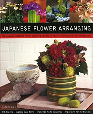 Japanese Flower Arranging: The Universe Contained Within: Displaying Flowers for Beauty, Contemplation and Mindfulness 9781903141496