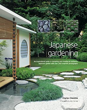 Japanese Gardening: An Inspirational Guide to Designing and Creating an Authentic Japanese Garden with Over 260 Exquisite Photographs 9781903141342