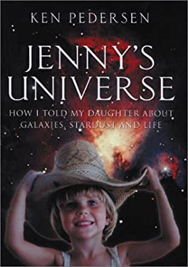 Jenny's Universe: How I Told My Daughter about Galaxies, Stardust and Life 9781903816356