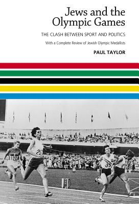 Jews and the Olympic Games: The Clash Between Sport and Politics: With a Complete Review of Jewish Olympic Medallists 9781903900888