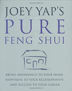 Joey Yap's Pure Feng Shui: Bring Abundance to Your Home, Happiness to Your Relationships, and Success to Your Career 9781906094966