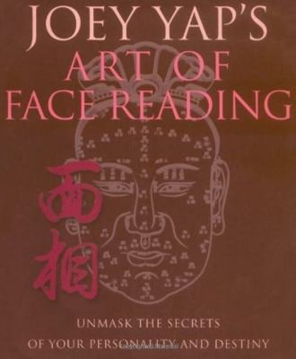 Joey Yap's Art of Face Reading: Unmask the Secrets of Your Personality and Destiny 9781906525880