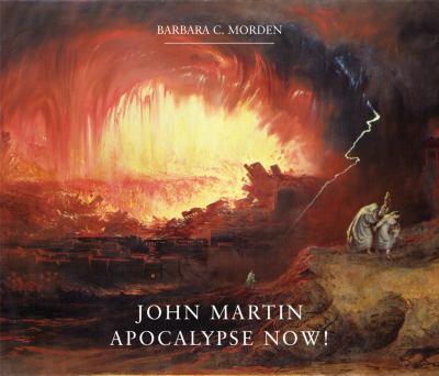 John Martin: Apocalypse Now! 9781904794998