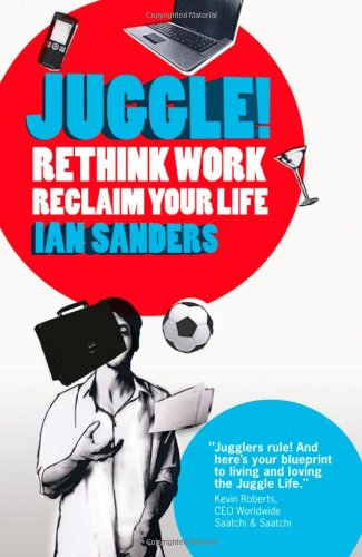 Juggle!: Rethink Work, Reclaim Your Life 9781906465377