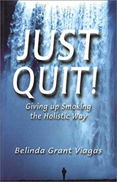 Just Quit!: Giving Up Smoking the Holistic Way 9781901250749