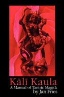 Kali Kaula - A Manual of Tantric Magick 9781905297375