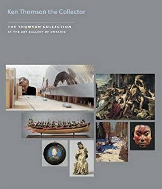 Kenneth Thomson the Collector: The Thomson Collection at the Art Gallery of Ontario [With DVD] 9781903470794