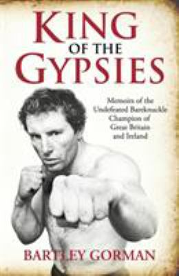 King of the Gypsies: Memoirs of the Undefeated Bareknuckle Champion of Great Britain and Ireland 9781903854167