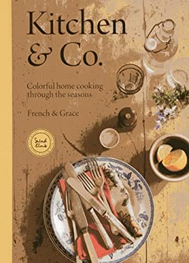 Kitchen & Co.: Colorful Home Cooking Through the Seasons 9781906868857