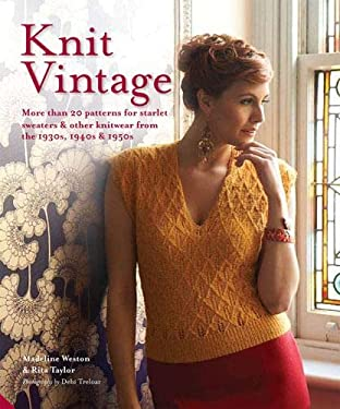 Knit Vintage : More Than 20 Patterns for Starlet Sweaters and Other Knitwear from the 1930s, 1940s and 1950s