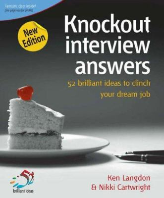 Knockout Interview Answers: 52 Brilliant Ideas to Clinch Your Dream Job 9781904902973