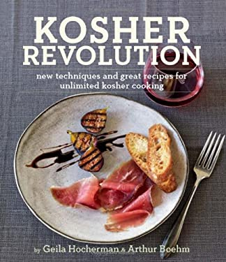 Kosher Revolution: New Techniques and Great Recipes for Unlimited Kosher Cooking 9781906868536