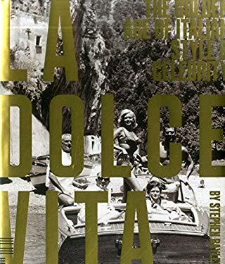 La Dolce Vita: The Golden Age of Italian Style and Celebrity 9781906863579