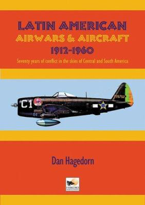 Latin American Air Wars: And Aircraft 1912-1969