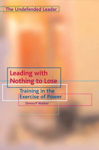 Leading with Nothing to Lose: Training in the Exercise of Power 9781903689448