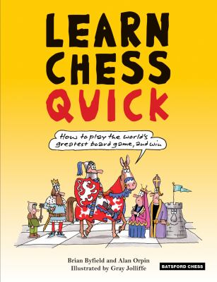 Learn Chess Quick: How to Play the World's Greatest Board Game, and Win 9781906388669