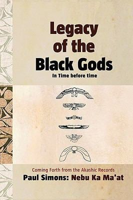 Legacy of the Black Gods in Time Before Time, Coming Forth from the Akashic Records 9781906169480