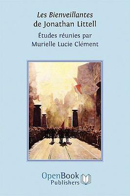 Les Bienveillantes de Jonathan Littell. Etudes Runies Par Murielle Lucie Clment 9781906924225