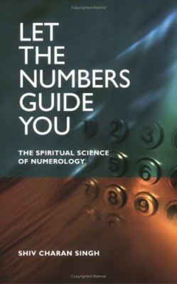 Let the Numbers Guide You: The Spiritual Science of Numerology 9781903816646