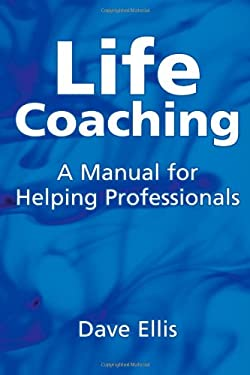 Life Coaching: A Manual for Helping Professionals 9781904424949