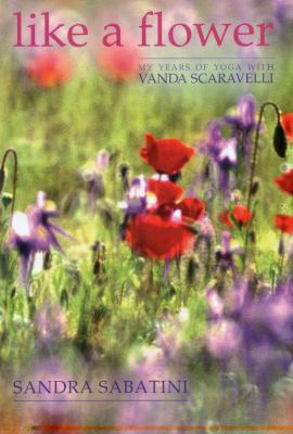 Like a Flower: My Years of Yoga with Vanda Scaravelli 9781905177295