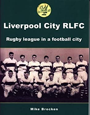 Liverpool City RLFC: Rugby League in a Football City 9781903659403
