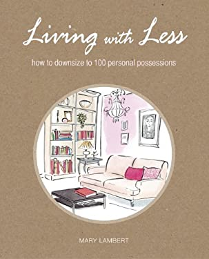 Living with Less: How to Downsize to 100 Personal Possessions 9781908170989
