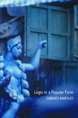 Logic in a Popular Form: Essays on Popular Religion in Bengal 9781906497552