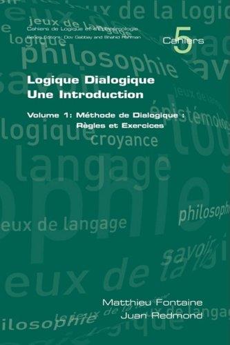Logique Dialogique: Une Introduction. Volume 1: Mthode de Dialogique: Rgles Et Exercices 9781904987949