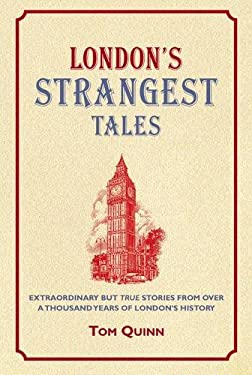 London's Strangest Tales: Extraordinary But True Stories from Over a Thousand Years of London's History 9781907554643