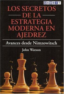 Los Secretos de La Estrategia Moderna En Ajedrez: Avances Desde Nimzowitsch = Secrets of Modern Chess Strategy 9781901983609