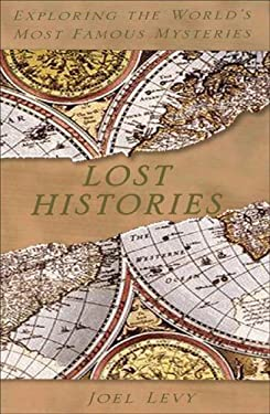 Lost Histories: Exploring the World's Most Famous Mysteries 9781904132936