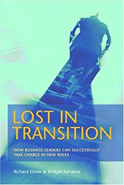 Lost in Transition: How Business Leaders Can Successfully Take Charge in New Roles 9781904879879